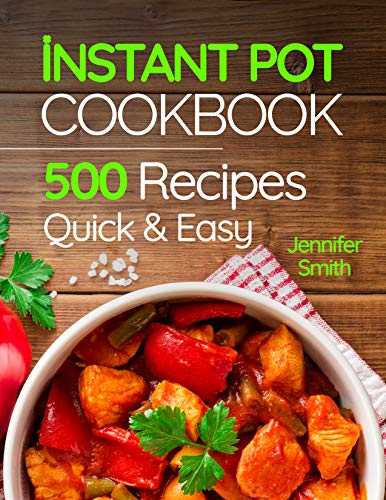 Instant Pot Pressure Cooker Cookbook: 500 Everyday Recipes for Beginners and Advanced Users. Try Easy and Healthy Instant Pot Recipes (English Edition)