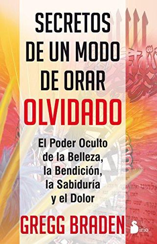 SECRETOS DE UN MODO DE ORAR OLVIDADO por GREGG BRADEN