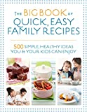 The Big Book of Quick, Easy Family Recipes: 500 Simple, Healthy Ideas You