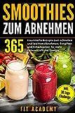 Smoothies zum Abnehmen: 365 traumhafte Rezepte zum schnellen und leichten Abnehmen, Entgiften und Entschlacken für mehr Lebenskraft und Energie   inkl. 30 Tage Challenge
