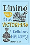 Dining with the Victorians: A Delicious History