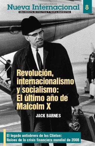 Revolucion, Internacionalismo Y Socialismo: El Ultimo Ano De Malcolm X: 8 (Nuevainternactional) by Jack Barnes (2008-06-06)