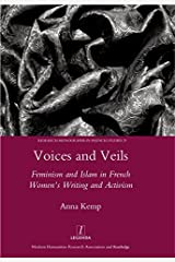 Voices and Veils: Feminism and Islam in French Women's Writing and Activism (Research Monographs in French Studies Book 29) Kindle Edition