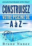 Construisez votre piscine de A � Z: L...