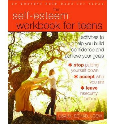 { The Self-Esteem Workbook for Teens: Activities to Help You Build Confidence and Achieve Your Goals } By Schab, Lisa ( Author ) 06-2013 [ Paperback ]