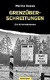 Grenzüberschreitungen: Ein Kriminalroman - Marita Ruess
