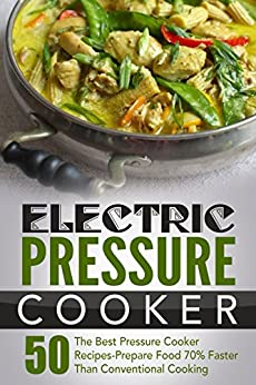 Electric Pressure Cooker Cookbook: 50 The Best Pressure Cooker Recipes-Prepare Food 70% Faster Than Conventional Cooking (Electric Pressure Cooker Cookbook, ... Pressure Cooker Cookbook) (English Edition) di [Mckeown, Joelyn]