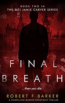 Robert F Barker - FINAL BREATH; A Compelling Murder-Conspiracy Thriller: The DCI Jamie Carver Series Book Two