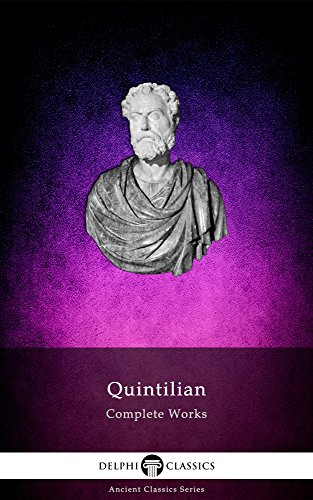 Delphi Complete Works of Quintilian (Illustrated) (Delphi Ancient Classics Book 55) (English Edition)