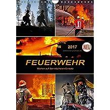 Feuerwehr - Warten auf den nächsten Einsatz (Wandkalender 2017 DIN A4 hoch): Täglicher Einsatz voller Gefahren zum Wohle der Allgemeinheit (Planer, 14 Seiten) (CALVENDO Menschen)