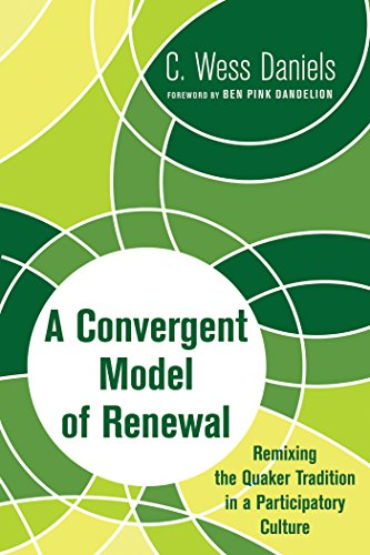 A Convergent Model of Renewal: Remixing the Quaker Tradition in a Participatory Culture (English Edition) -