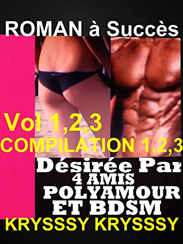 3 LIVRES érotiques :Désirée Par 4 Amis PolyAmour Et Bdsm vol 1,2,3: 3 ROMANS érotiques à Succès, BDSMEROTICA EXTRÊME , PolyAmour par KRYSSSY KRYSSSY