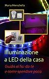 eBook Gratis da Scaricare Illuminazione a Led Della Casa Guida Al Fai da te E Come Spendere Poco (PDF,EPUB,MOBI) Online Italiano