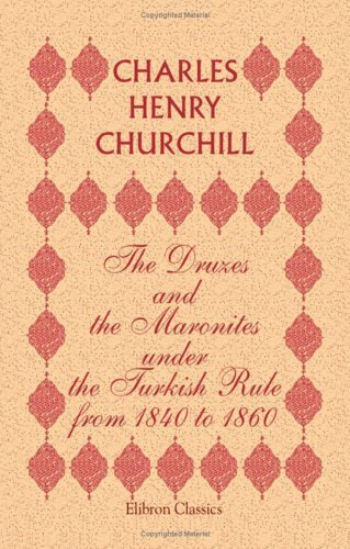 The Druzes and the Maronites under the Turkish Rule from 1840 to 1860 by Charles Henry Churchill (2001-03-06)