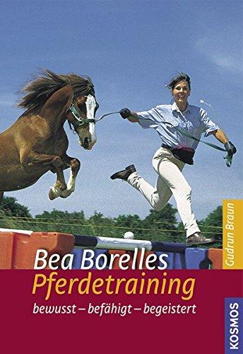 Preisvergleich Produktbild Bea Borelles Pferdetraining: bewusst - befähigt - begeistert