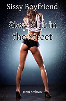 Sissy Boyfriend 4 - Sissy Slut in the Street (English Edition) de [Ambrose, Jenni]