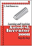 Learning and Applying Autodesk Inventor 2008 Step-by-step (2007-2008) (2007-2008) (2007-2008) by L. Scott Hansen (12-May-2008) Paperback