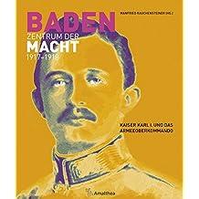 Baden. Zentrum der Macht 1917-1918: Kaiser Karl I. und das Armeeoberkommando