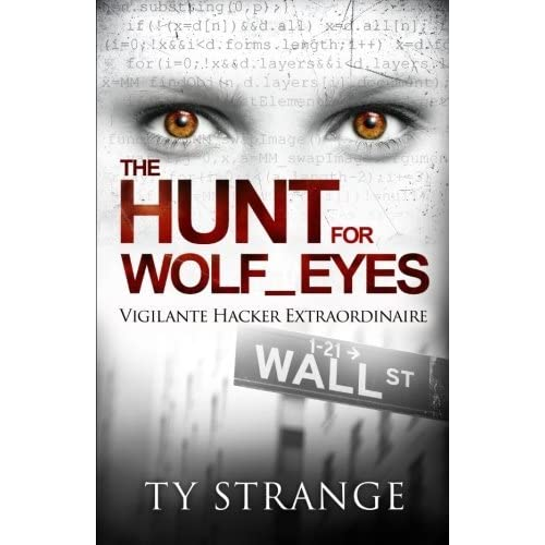 The Hunt for Wolf_Eyes: Vigilante Hacker Extraordinaire by Ty Strange (2014-09-01)