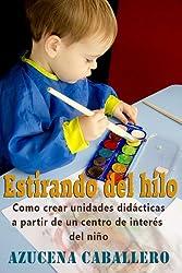 Estirando del hilo. Cómo crear unidades didácticas a partir de un centro de interés del niño. (Spanish Edition)