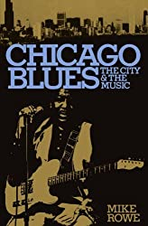 Chicago Blues: The City & the Music by Mike Rowe (1981-08-22)