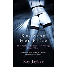 Knowing Her Place: An Erotic BDSM Novel (The Perfect Submissive Book 3)