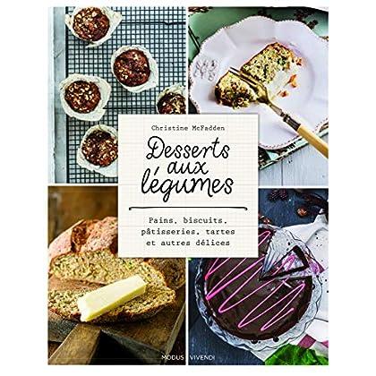 Desserts aux légumes : Pains, biscuits, pâtisseries, tartes et autres délices