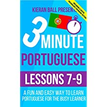 3 Minute Portuguese: Lessons 7-9: A fun and easy way to learn Portuguese for the busy learner - Including a useful vocabulary expansion section