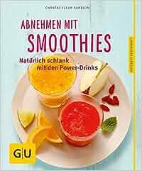 Abnehmen mit Smoothies: Natürlich schlank mit über 55 Smoothie- und Detox-Rezepten: Chantal Sandjon