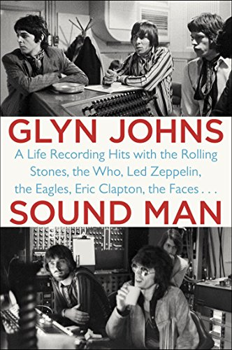 Sound Man: A Life Recording Hits with The Rolling Stones, The Who, Led Zeppelin, The Eagles , Eric Clapton, The Faces . . . (English Edition) por Glyn Johns