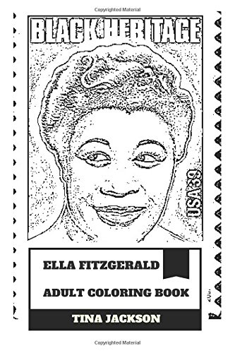 Ella Fitzgerald Adult Coloring Book: Legendary Jazz Singer and First Lady of Song, Queen of Jazz and Black Heritage Inspired Adult Coloring Book (Ella Fitzgerald Books) (Vinyl Heritage)