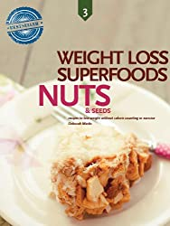 Nuts and Seeds, Weight Loss Superfoods: Recipes to Help You Lose Weight Without Calorie Counting or Exercise (Vol 3) (English Edition)