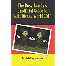 The Busy Family's Unofficial Guide to Walt Disney World 2013