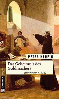 Das Geheimnis des Goldmachers: Historischer Roman (Historische Romane im GMEINER-Verlag) (German Edition) by [Hereld, Peter]