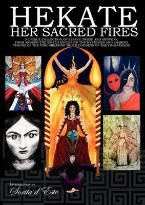 [(Hekate: Her Sacred Fires : A Unique Collection of Essays, Prose and Artwork Exploring the Mysteries of the Torchbearing Triple Goddess of the Crossroads)] [By (author) Raven Digitalis ] published on (May, 2010)