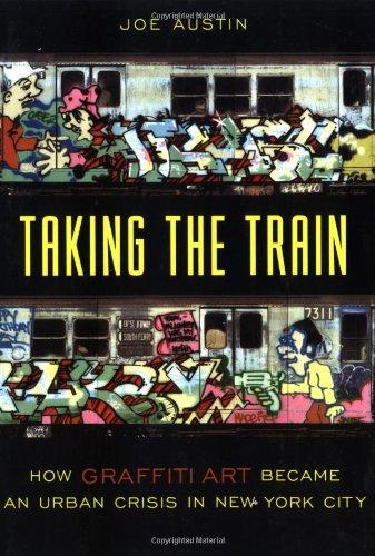 Taking the Train: How Graffiti Art Became an Urban Crisis in New York City: How Graffiti Became an Urban Crisis in New York City (Popular Cultures, Everyday Lives) por Joe Austin
