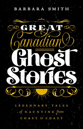 Great Canadian Ghost Stories: Legendary Tales of Hauntings from Coast to Coast
