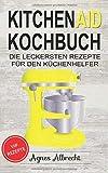 Kitchen Aid Kochbuch: Die leckersten Rezepte für den Küchenhelfer