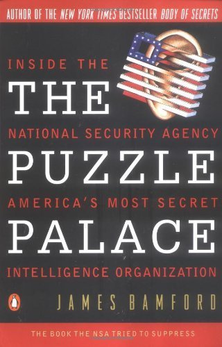The Puzzle Palace: Inside the National Security Agency, America's Most Secret Intelligence Organization 1st edition by Bamford, James (1983) Paperback