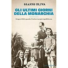 Gli ultimi giorni della monarchia: Giugno 1946: quando l'Italia si scoprì repubblicana (Italian Edition)