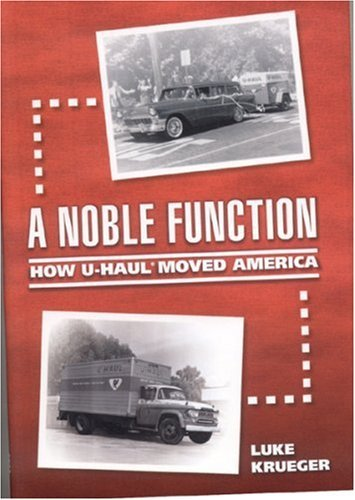 a-noble-function-how-u-haul-moved-america-by-luke-krueger-2007-04-06