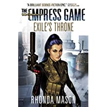 Exile's Throne: (The Empress Game Trilogy #3) (English Edition)
