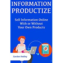 Information Productize: Sell Information Online With or Without Your Own Products (English Edition)