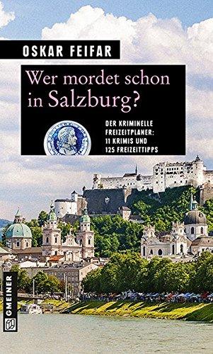 Wer mordet schon in Salzburg?: 11 Krimis und 125 Freizeittipps (Kriminelle Freizeitführer im GMEINER-Verlag)