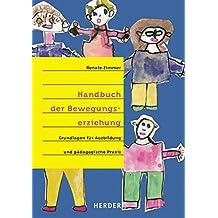 Handbuch der Bewegungserziehung: Grundlagen für Ausbildung und pädagogische Praxis