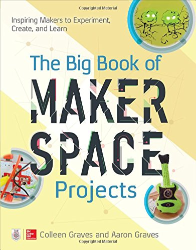 the-big-book-of-makerspace-projects-inspiring-makers-to-experiment-create-and-learn-electronics