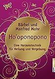 Ho'oponopono - Eine Herzenstechnik für Heilung und Vergebung - Bärbel Mohr