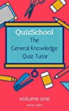 QuizSchool: The General Knowledge Quiz Tutor - Volume One (GKQ Tutor Book 1)