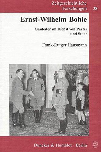 Ernst-Wilhelm Bohle.: Gauleiter im Dienst von Partei und Staat. (Zeitgeschichtliche Forschungen)