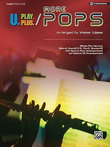U.Play.Plus More Pops - Melody Plus Harmony (Solo-A, Duet-B/C/D, Trio-C, Quartet-D) with Optional Piano Accompaniment and Optional CD Accompanime